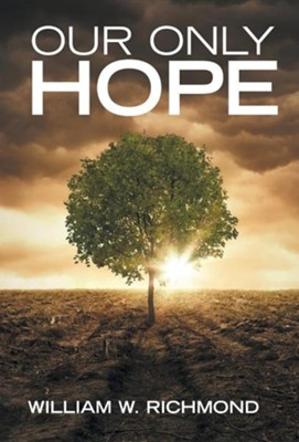 Our Only Hope  -     By: William W. Richmond