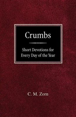 Crumbs: Short Devotions for Every Day of the Year  -     By: C.M. Zorn