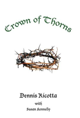 Crown of Thorns  -     By: Dennis Ricotta, Susan Kennedy