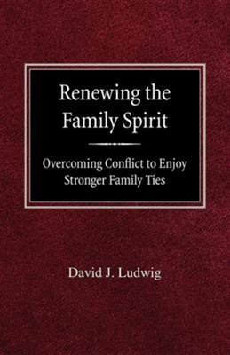 Renewing the Family Spirit Overcoming Conflict to Enjoy Stronger Family Ties  -     By: David J. Ludwig
