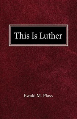 This Is Luther  -     By: Ewald M. Plass