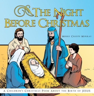 The Night Before Christmas: A Children's Christmas Poem about the Birth of Jesus  -     By: Merry Celeste Murray