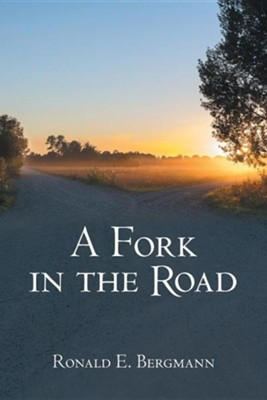 A Fork in the Road  -     By: Ronald Bergmann