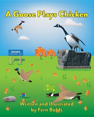 A Goose Plays Chicken  -     By: Fern Boldt     Illustrated By: Fern Boldt
