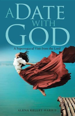 A Date with God: A Supernatural Visit from the Lord  -     By: Alena Kelley Harris