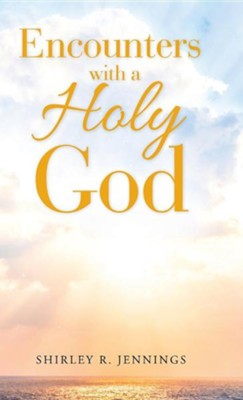 Encounters with a Holy God  -     By: Shirley R. Jennings