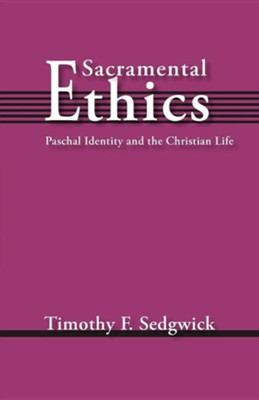 Sacramental Ethics  -     By: Timothy F. Sedgwick