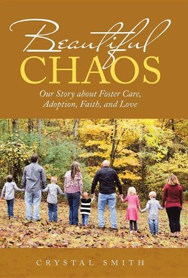Beautiful Chaos: Our Story about Foster Care, Adoption, Faith, and Love  -     By: Crystal Smith