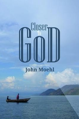 Closer to God  -     By: John Moehl