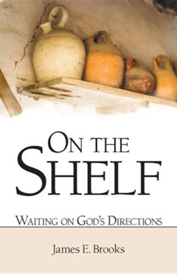 On the Shelf: Waiting on God's Directions  -     By: James E. Brooks