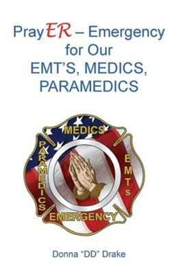 Prayer for Our Emts, Medics, Paramedics  -     By: Donna Drake