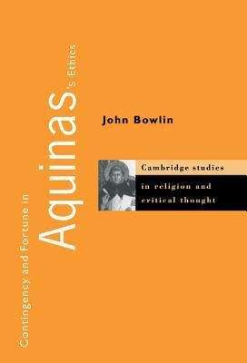 Contingency and Fortune in Aquinas's Ethics  -     By: John Bowlin