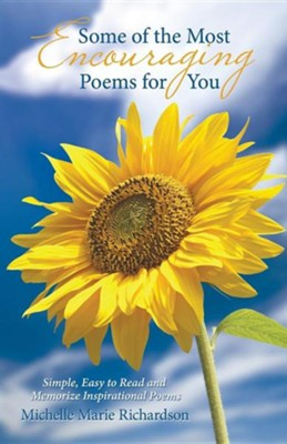 Some of the Most Encouraging Poems for You: Simple, Easy to Read and Memorize Inspirational Poems  -     By: Michelle Marie Richardson