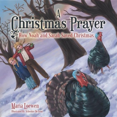 A Christmas Prayer: How Noah and Sarah Saved Christmas  -     By: Maria Loewen     Illustrated By: Schenker de Leon
