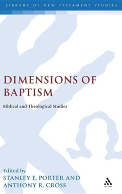 Dimensions of Baptism  -     Edited By: Stanley E. Porter, Anthony R. Cross     By: Stanley Porter & Anthony Cross