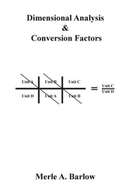 Dimensional Analysis & Conversion Factors  -     By: Merle A. Barlow