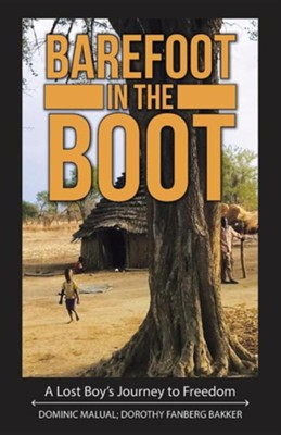 Barefoot in the Boot: A Lost Boy's Journey to Freedom  -     By: Dominic Malual, Dorothy Fanberg Bakker