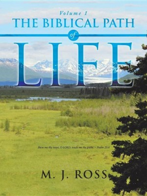The Biblical Path of Life: Volume 1  -     By: M.J. Ross