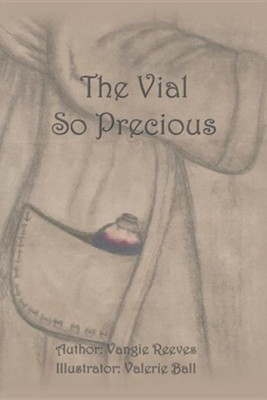 The Vial So Precious  -     By: Vangie Reeves     Illustrated By: Valerie Ball