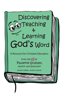 Discovering Teaching & Learning God's Word: A Resource for Christian Educators  -     By: Paulette Graham     Illustrated By: Andrea A. Gump