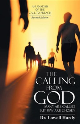 The Calling from God: Many Are Called, But Few Are Chosen  -     By: Lowell Hardy