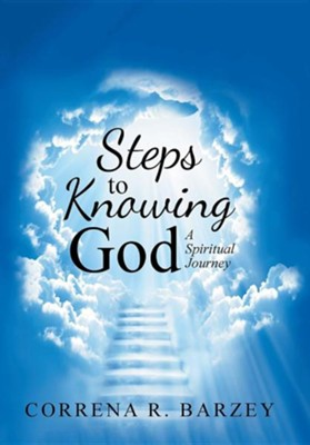 Steps to Knowing God: A Spiritual Journey  -     By: Correna R. Barzey
