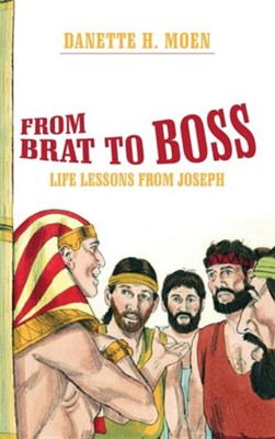 From Brat to Boss: Life Lessons from Joseph  -     By: Danette H. Moen