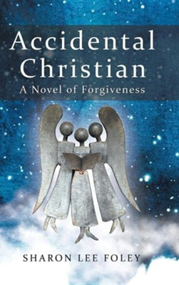 Accidental Christian: A Novel of Forgiveness  -     By: Sharon Lee Foley
