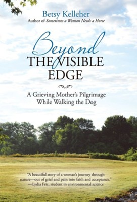Beyond the Visible Edge: A Grieving Mother's Pilgrimage While Walking the Dog  -     By: Betsy Kelleher