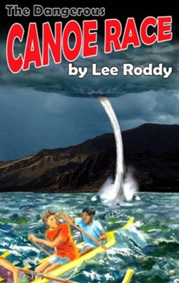 The Dangerous Canoe Race  -     By: Lee Roddy