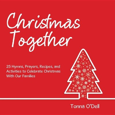 Christmas Together: 25 Hymns, Prayers, Recipes, and Activities to Celebrate Christmas with Our Families  -     By: Tonna O'Dell