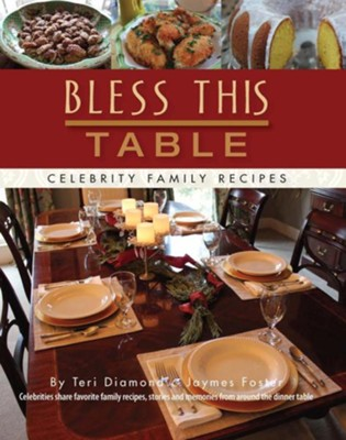 Bless This Table: Celebrity Family Recipes  -     By: Teri Diamond, Jaymes Foster