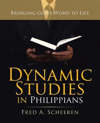 Dynamic Studies in Philippians: Bringing God's Word to Life  -     By: Fred A. Scheeren