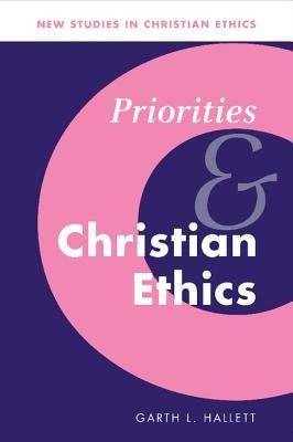 Priorities and Christian Ethics  -     Edited By: Robin Gill, Stephen R.L. Clark     By: Garth Hallett
