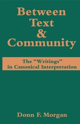 Between Text and Community: The Writings in Canonical Interpretation  -     By: Donn F. Morgan