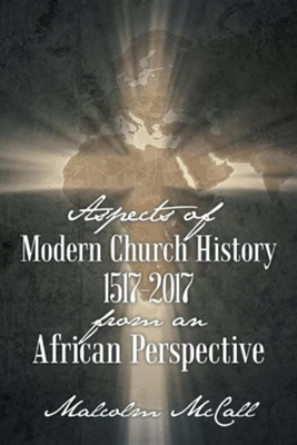 Aspects of Modern Church History 1517-2017 from an African Perspective  -     By: Malcolm McCall