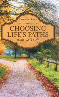 Choosing Life's Paths: With God's Help  -     By: Sherri Self