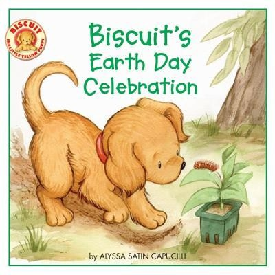 Biscuit's Earth Day Celebration  -     By: Alyssa Satin Capucilli