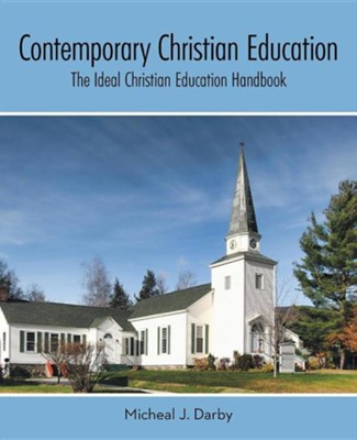 Contemporary Christian Education: The Ideal Christian Education Handbook  -     By: Micheal J. Darby