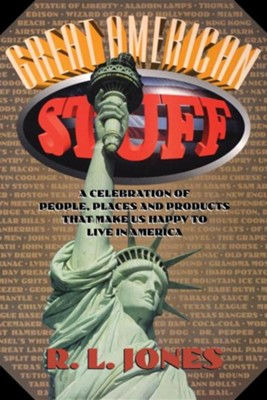 Great American Stuff: A Celebration of People, Places And Products That Make us Happy to Live in America  -     By: R.L. Jones