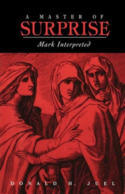 A Master of Surprise: Mark Interpreted  -     By: Donald Juel