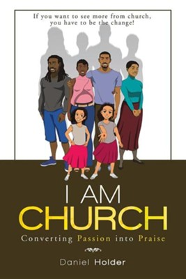 I Am Church: Converting Passion Into Praise  -     By: Daniel Holder