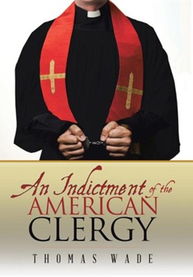 An Indictment of the American Clergy  -     By: Thomas Wade