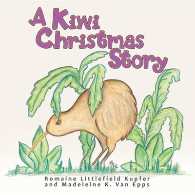 A Kiwi Christmas Story  -     By: Romaine Littlefield Kupfer     Illustrated By: Madeleine K. Van Epps