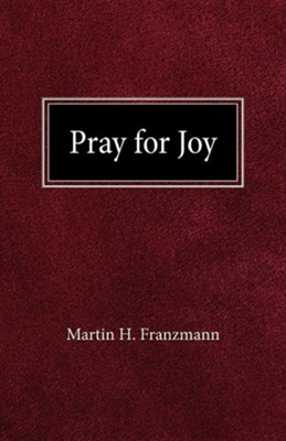 Pray for Joy  -     By: Martin H. Franzmann