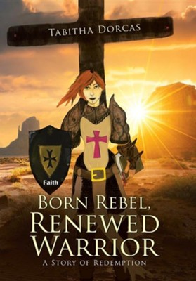 Born Rebel, Renewed Warrior: A Story of Redemption  -     By: Tabitha Dorcas