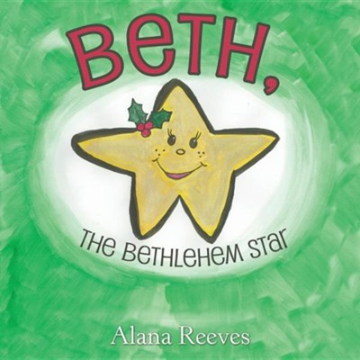 Beth, the Bethlehem Star  -     By: Alana Reeves