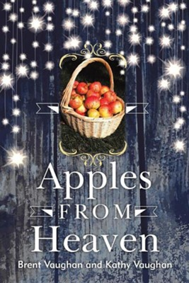 Apples from Heaven  -     By: Brent Vaughan, Kathy Vaughan