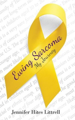 Ewing Sarcoma: My Journey  -     By: Jennifer Hites Littrell