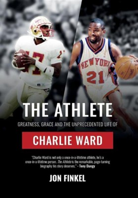 The Athlete: Greatness, Grace and the Unprecedented Life of Charlie Ward  -     By: Jon Finkel